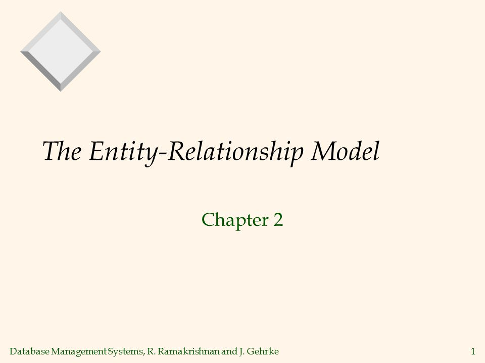Database Management Systems, R. Ramakrishnan and J. Gehrke1 The Entity-Relationship Model Chapter 2