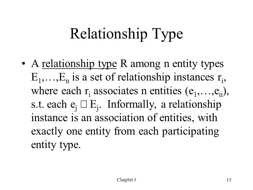 Chapter 314 Relationship Type (con't) The degree n of a relationship type is the number of participating entity types.