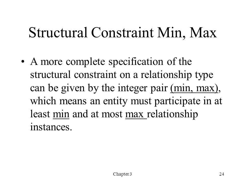 Chapter 324 Structural Constraint Min, Max A more complete specification of the structural constraint on a relationship type can be given by the integ