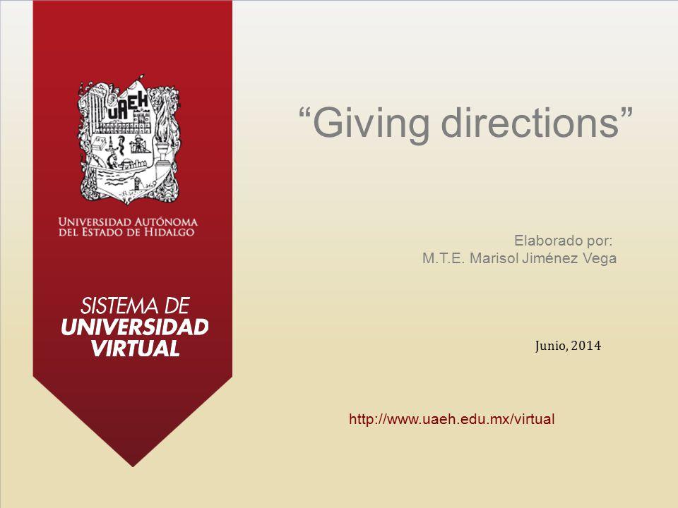 "Elaborado por: M.T.E. Marisol Jiménez Vega ""Giving directions"" Junio, 2014 http://www.uaeh.edu.mx/virtual"
