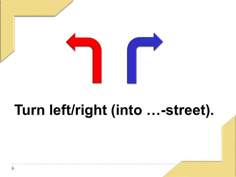 Turn left/right (into …-street).