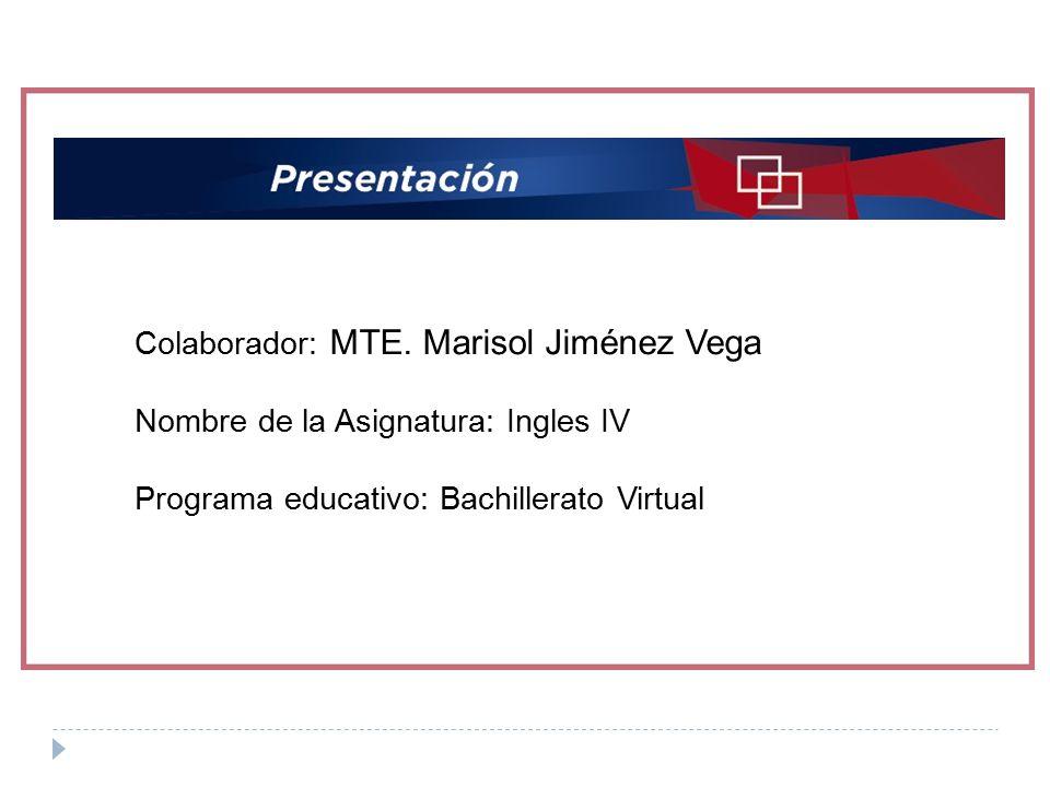 Colaborador: MTE. Marisol Jiménez Vega Nombre de la Asignatura: Ingles IV Programa educativo: Bachillerato Virtual