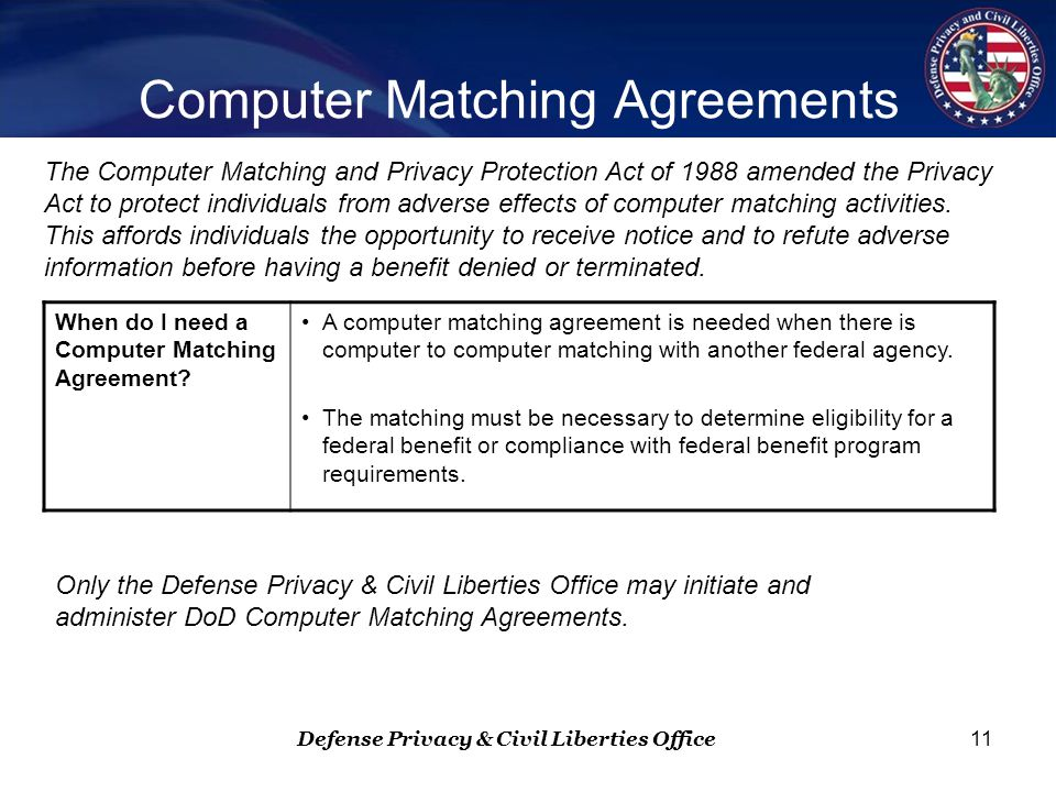 Defense Privacy & Civil Liberties Office 11 When do I need a Computer Matching Agreement.