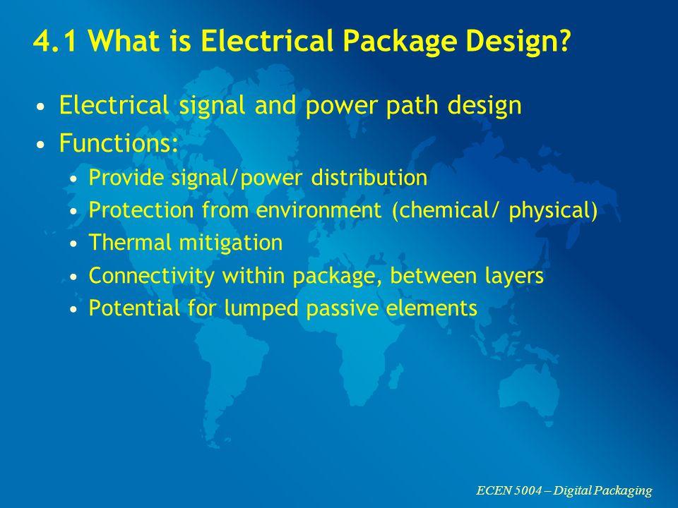 ECEN 5004 – Digital Packaging 4.1 What is Electrical Package Design.