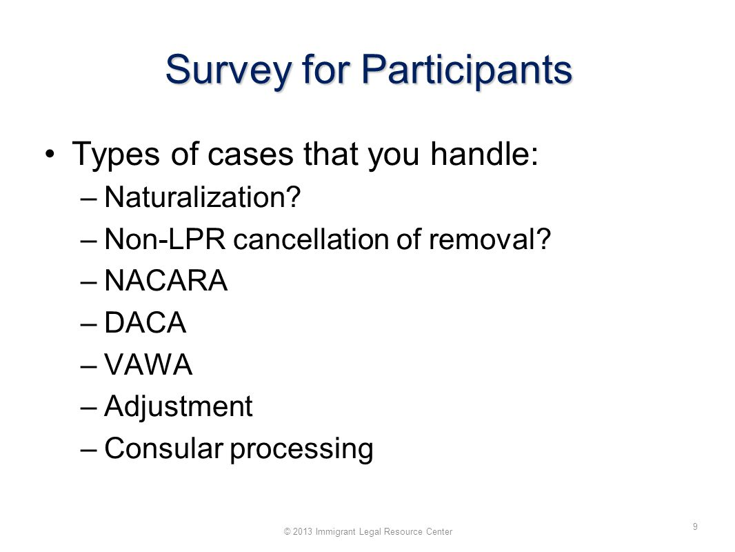 Survey for Participants Types of cases that you handle: –Naturalization.