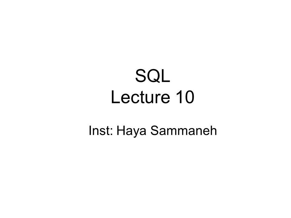 SQL Lecture 10 Inst: Haya Sammaneh