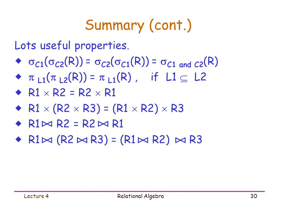 Lecture 4Relational Algebra30 Summary (cont.) Lots useful properties.