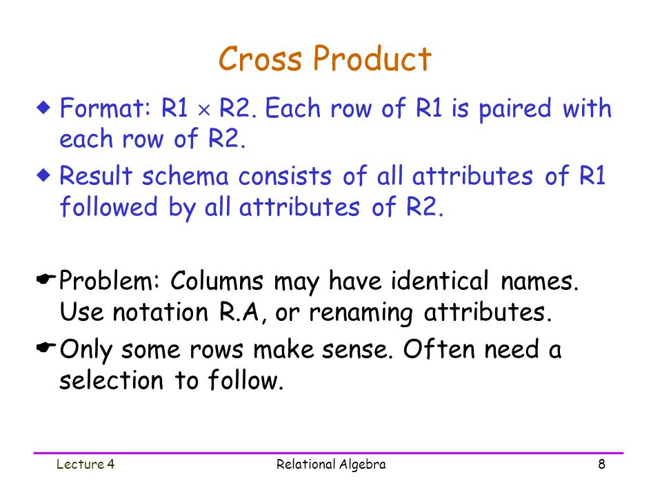Lecture 4Relational Algebra8 Cross Product  Format: R1  R2.