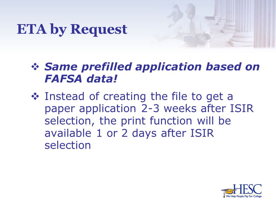 ETA by Request  Same prefilled application based on FAFSA data.