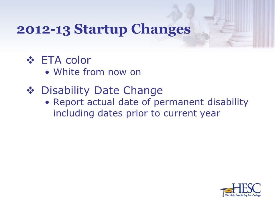 2012-13 Startup Changes  ETA color White from now on  Disability Date Change Report actual date of permanent disability including dates prior to current year