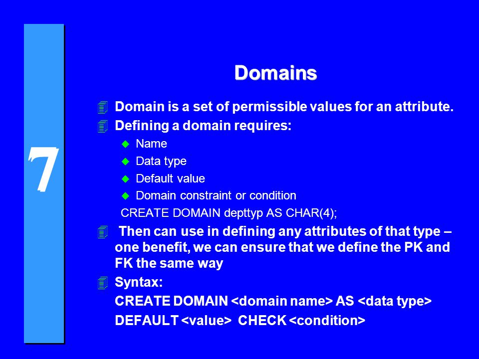 7 7 Domains 4Domain is a set of permissible values for an attribute.