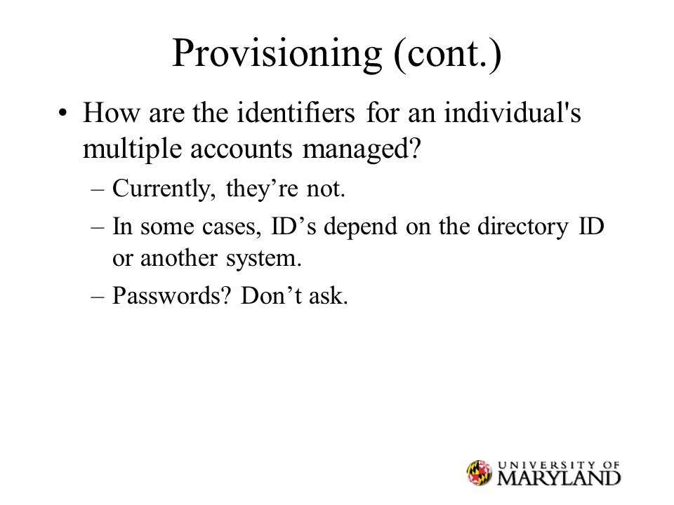 Provisioning (cont.) How are the identifiers for an individual s multiple accounts managed.
