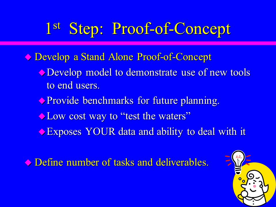 1 st Step: Proof-of-Concept u Develop a Stand Alone Proof-of-Concept u Develop model to demonstrate use of new tools to end users.