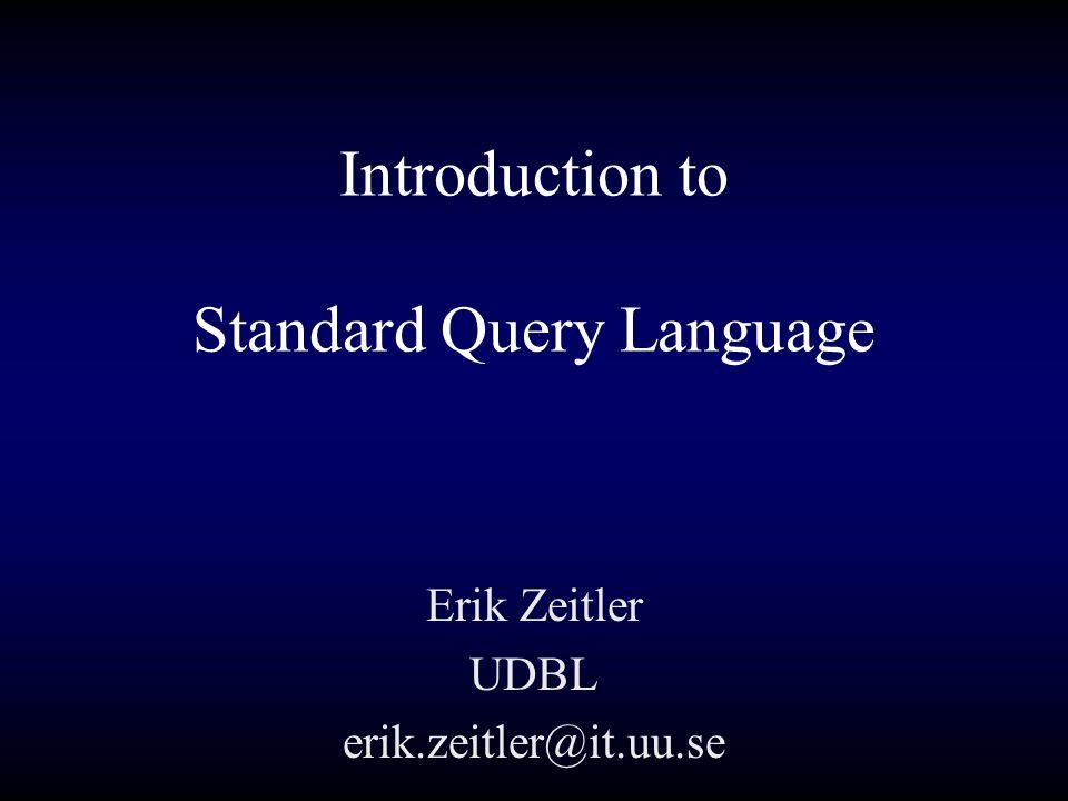 Introduction to Standard Query Language Erik Zeitler UDBL erik.zeitler@it.uu.se