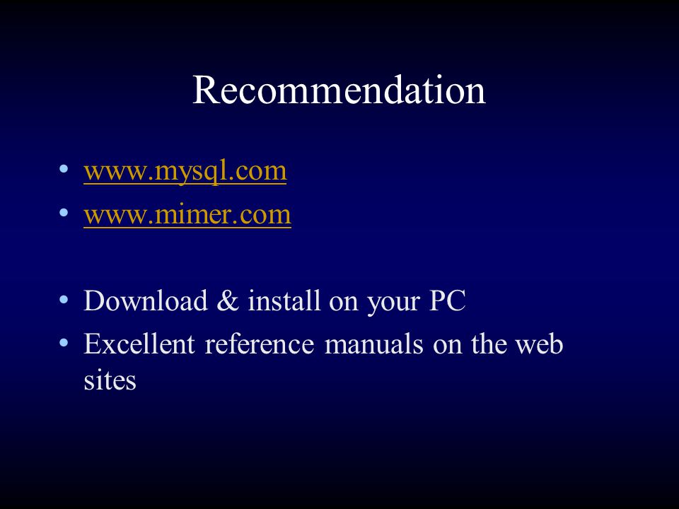 Recommendation www.mysql.com www.mimer.com Download & install on your PC Excellent reference manuals on the web sites