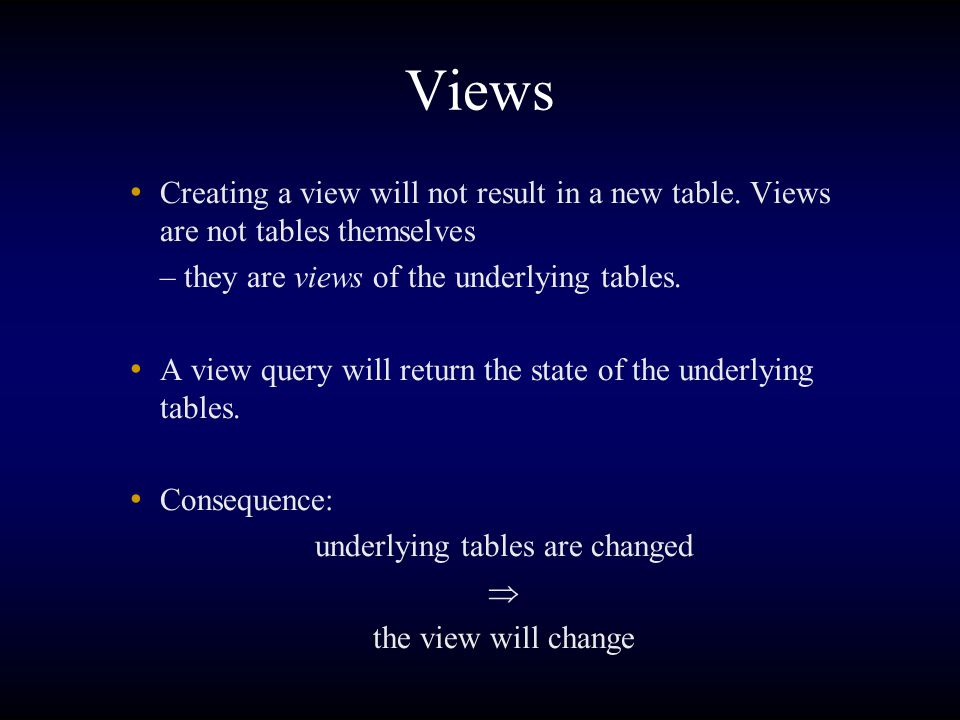 Views Creating a view will not result in a new table.