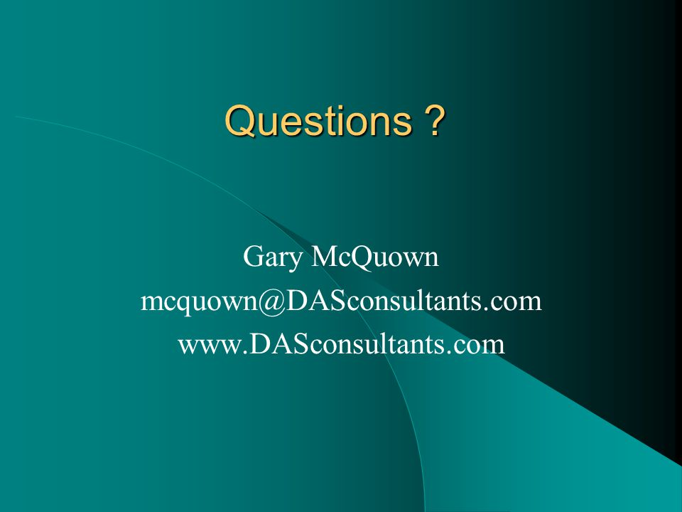 Questions Gary McQuown mcquown@DASconsultants.com www.DASconsultants.com