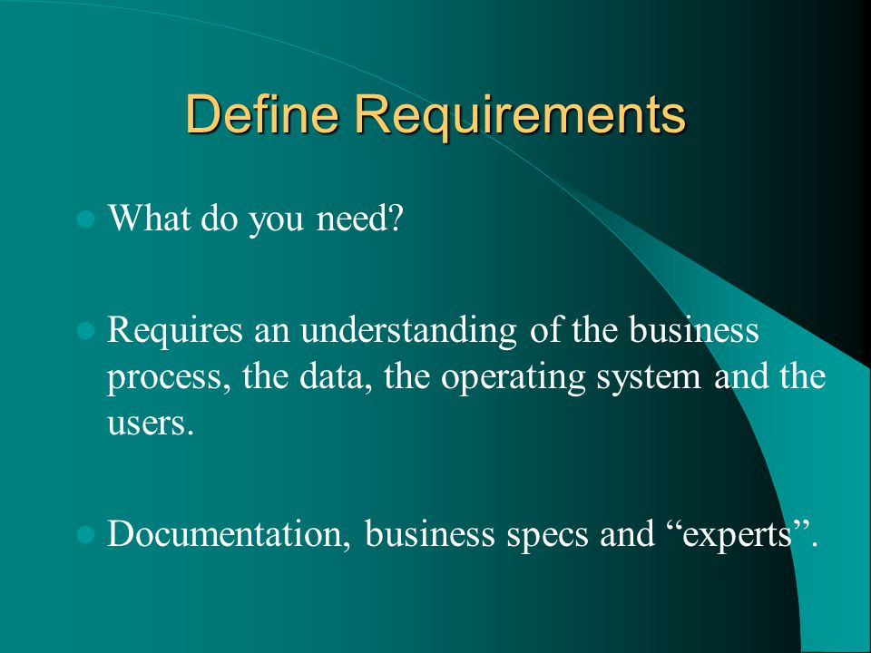 Define Requirements What do you need.
