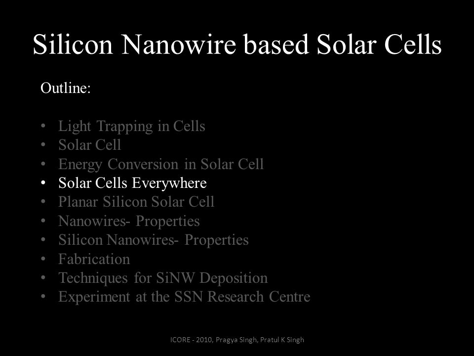 Silicon Nanowire based Solar Cells ICORE - 2010, Pragya Singh, Pratul K Singh Outline: Light Trapping in Cells Solar Cell Energy Conversion in Solar C