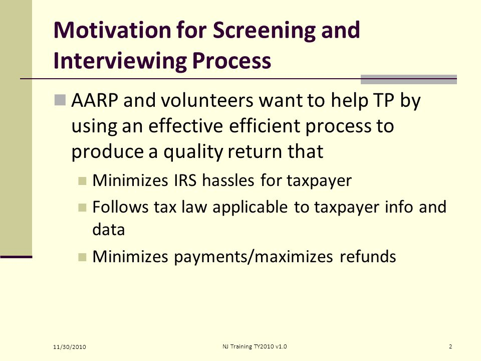 Process Part 2: EFC Interview A certified counselor who can prepare tax returns interviews the TP to complete Section B of the IRS Intake/Interview form Complete the TaxWise Main Info: intake data and SSNs Continue probing as return is completed on TaxWise 11/30/2010 13NJ Training TY2010 v1.0