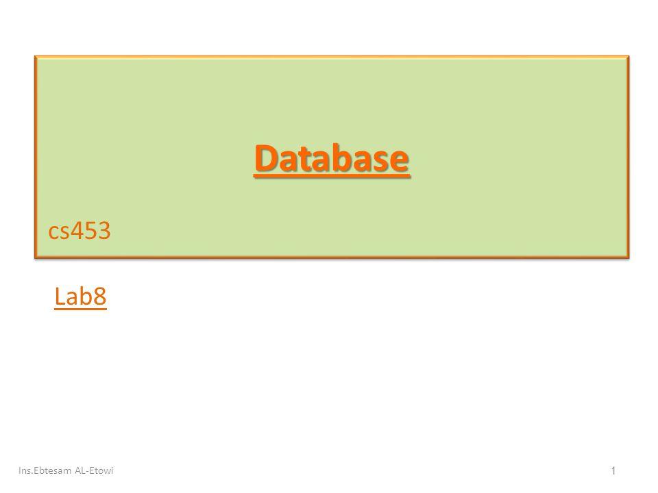 DatabaseDatabase cs453 Lab8 1 Ins.Ebtesam AL-Etowi