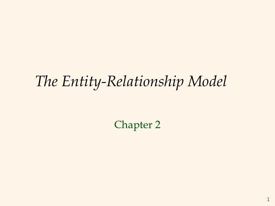 1 The Entity-Relationship Model Chapter 2