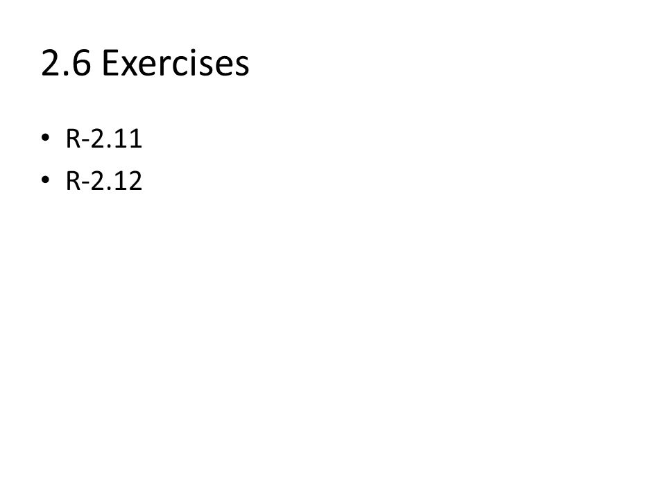 2.6 Exercises R-2.11 R-2.12