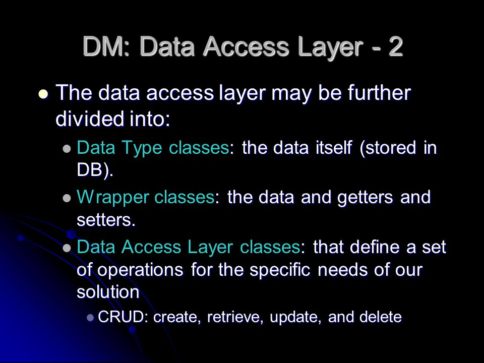 DM: Data Access Layer - 2 The data access layer may be further divided into: The data access layer may be further divided into: : the data itself (stored in DB).