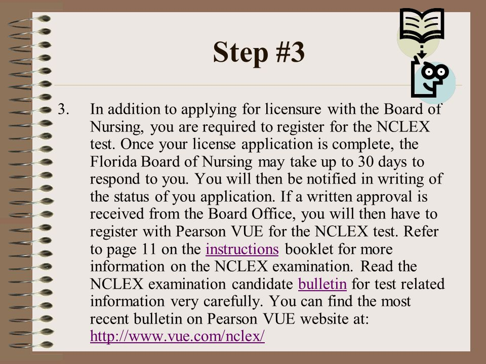 Step #3 3.In addition to applying for licensure with the Board of Nursing, you are required to register for the NCLEX test.