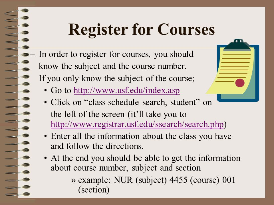 Register for Courses –In order to register for courses, you should know the subject and the course number.