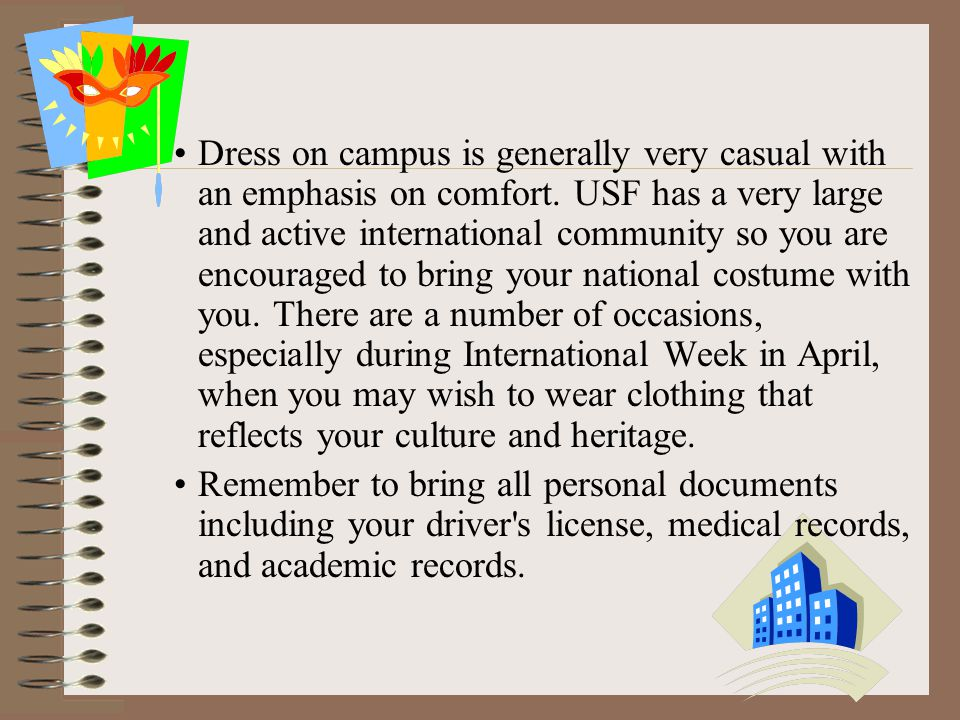 Dress on campus is generally very casual with an emphasis on comfort.