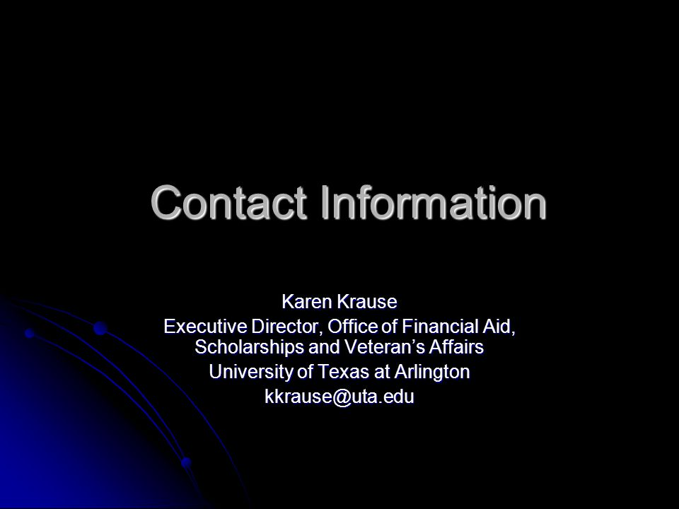 Contact Information Karen Krause Executive Director, Office of Financial Aid, Scholarships and Veteran's Affairs University of Texas at Arlington kkrause@uta.edu