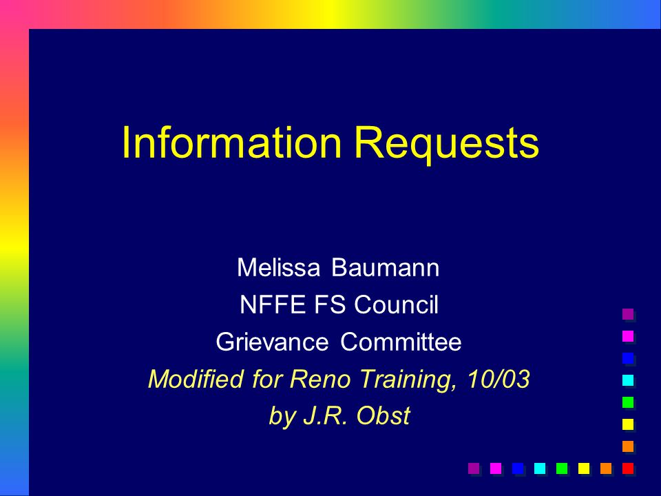 Information Requests Melissa Baumann NFFE FS Council Grievance Committee Modified for Reno Training, 10/03 by J.R.