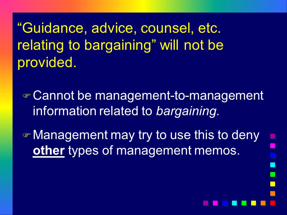 Guidance, advice, counsel, etc.relating to bargaining will not be provided.