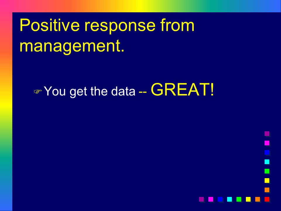 Positive response from management. F You get the data -- GREAT!