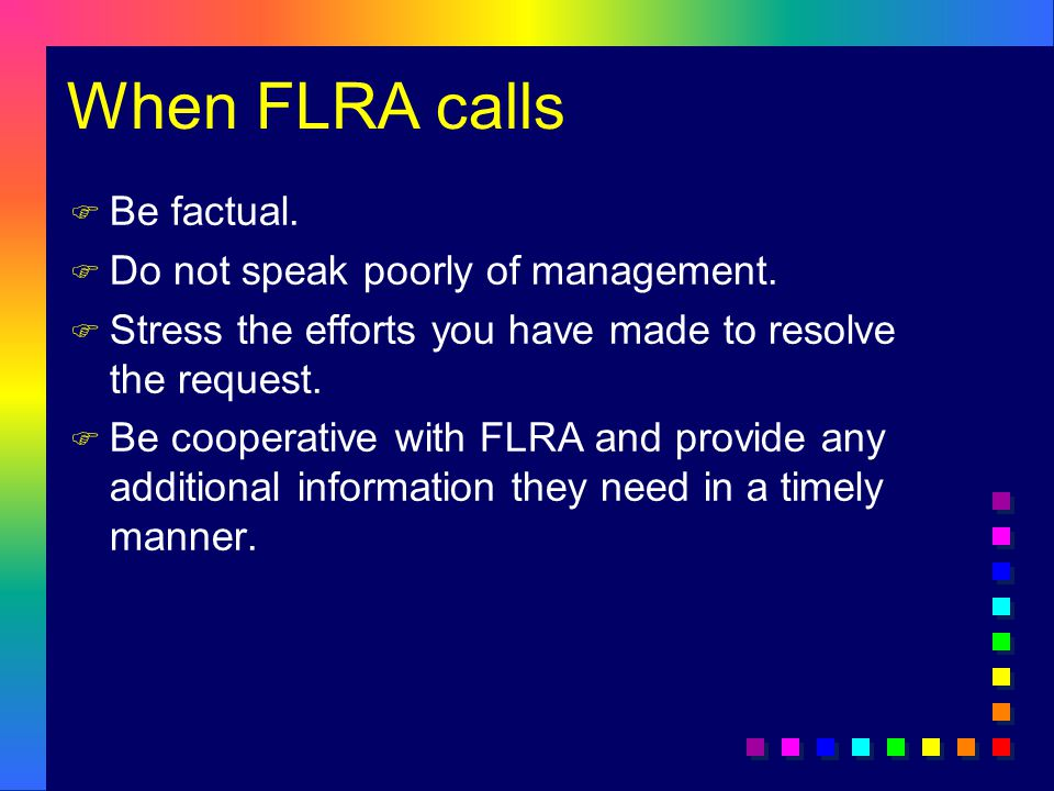 When FLRA calls F Be factual.F Do not speak poorly of management.