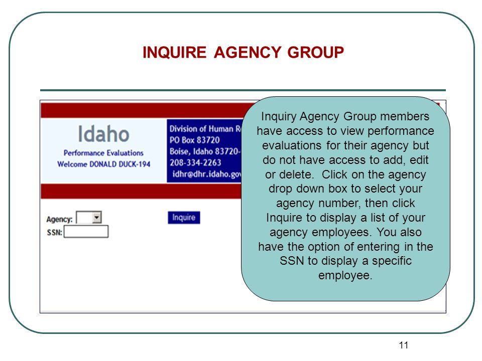 11 INQUIRE AGENCY GROUP Inquiry Agency Group members have access to view performance evaluations for their agency but do not have access to add, edit or delete.
