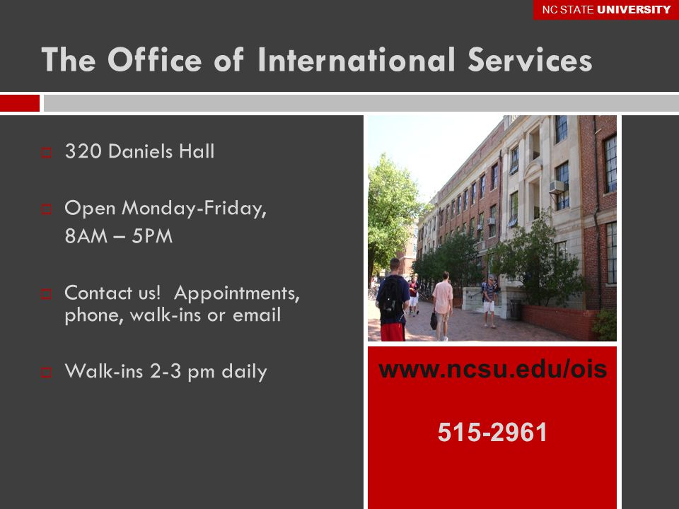 The Office of International Services  320 Daniels Hall  Open Monday-Friday, 8AM – 5PM  Contact us.