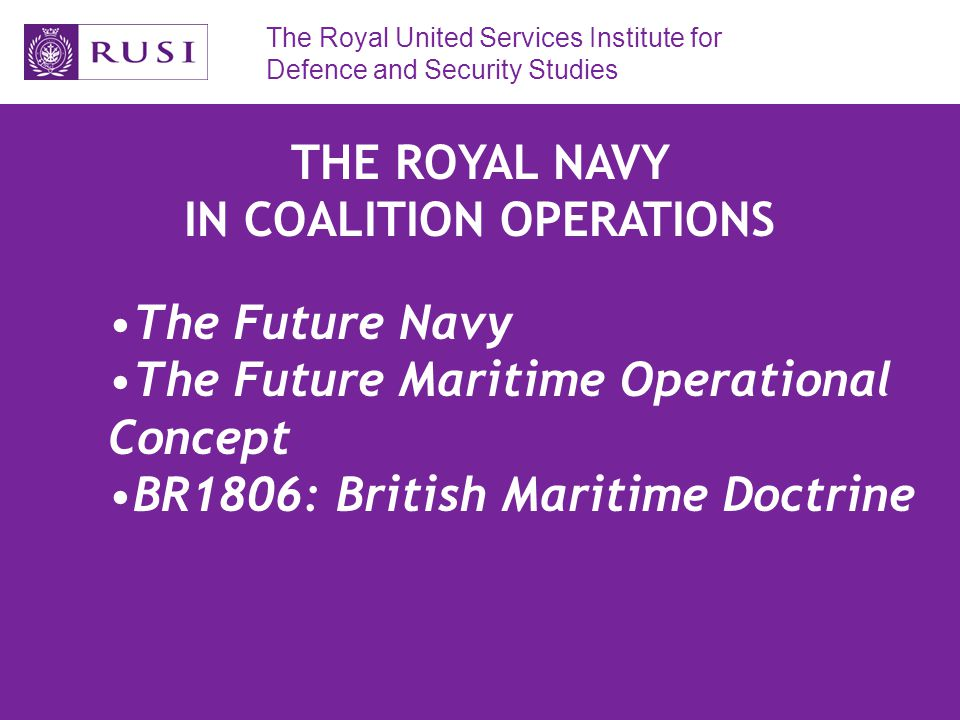 The Royal United Services Institute for Defence and Security Studies THE ROYAL NAVY AND NETWORK ENABLED CAPABILITY NETWORK ENABLED CAPABILITY (NEC) Sensors Network Strike Assets NEC CORE REQUIREMENTS Collate and disseminate critical information Use knowledge gained to deliver right effect at right place/time CORE ROYAL NAVY NEC POWER PROJECTION CAPABILITIES JSF TacTom