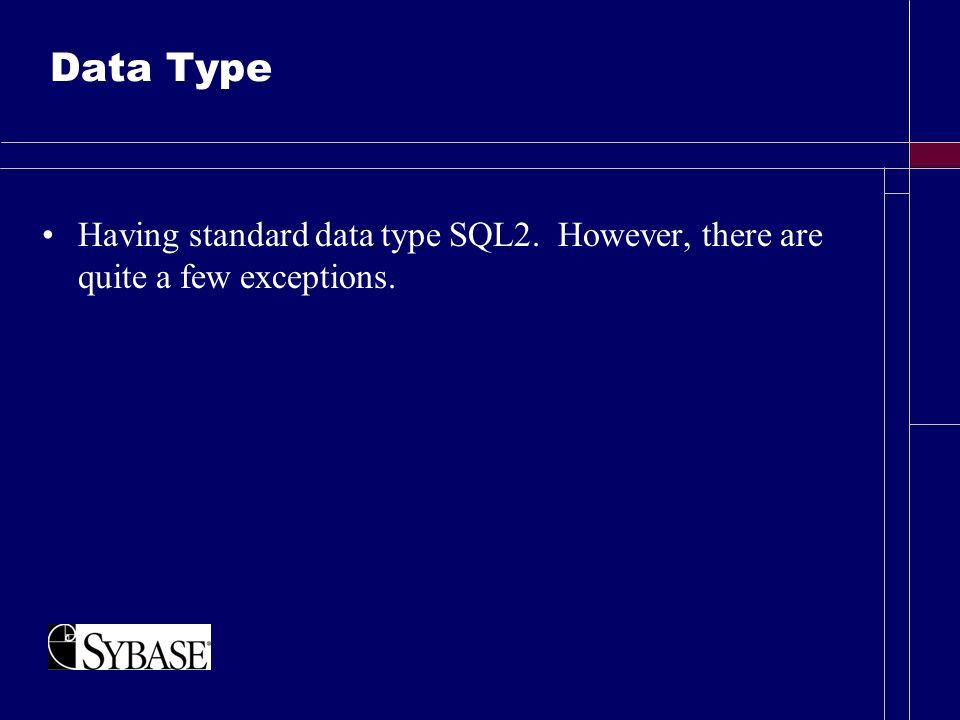 Data Type Having standard data type SQL2. However, there are quite a few exceptions.