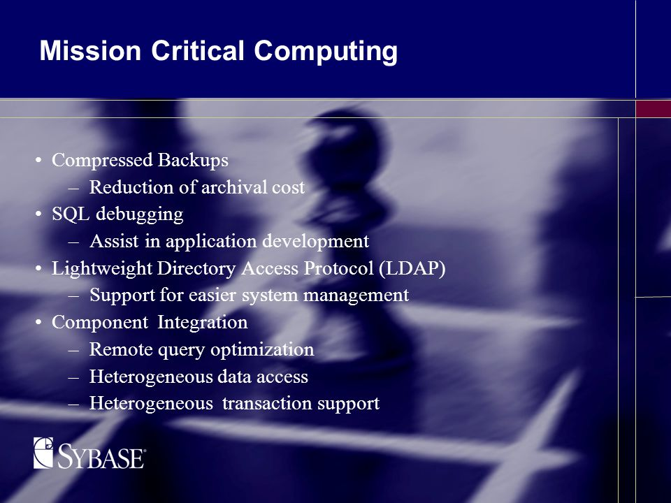 Mission Critical Computing Compressed Backups –Reduction of archival cost SQL debugging –Assist in application development Lightweight Directory Access Protocol (LDAP) –Support for easier system management Component Integration –Remote query optimization –Heterogeneous data access –Heterogeneous transaction support