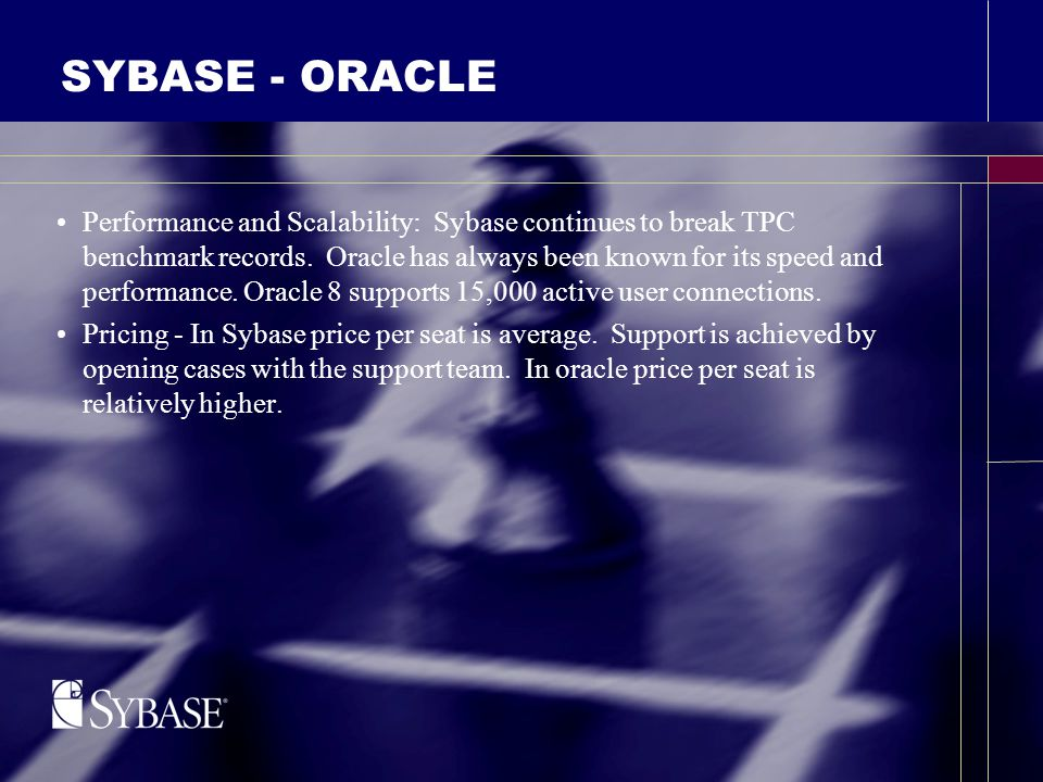 SYBASE - ORACLE Performance and Scalability: Sybase continues to break TPC benchmark records.
