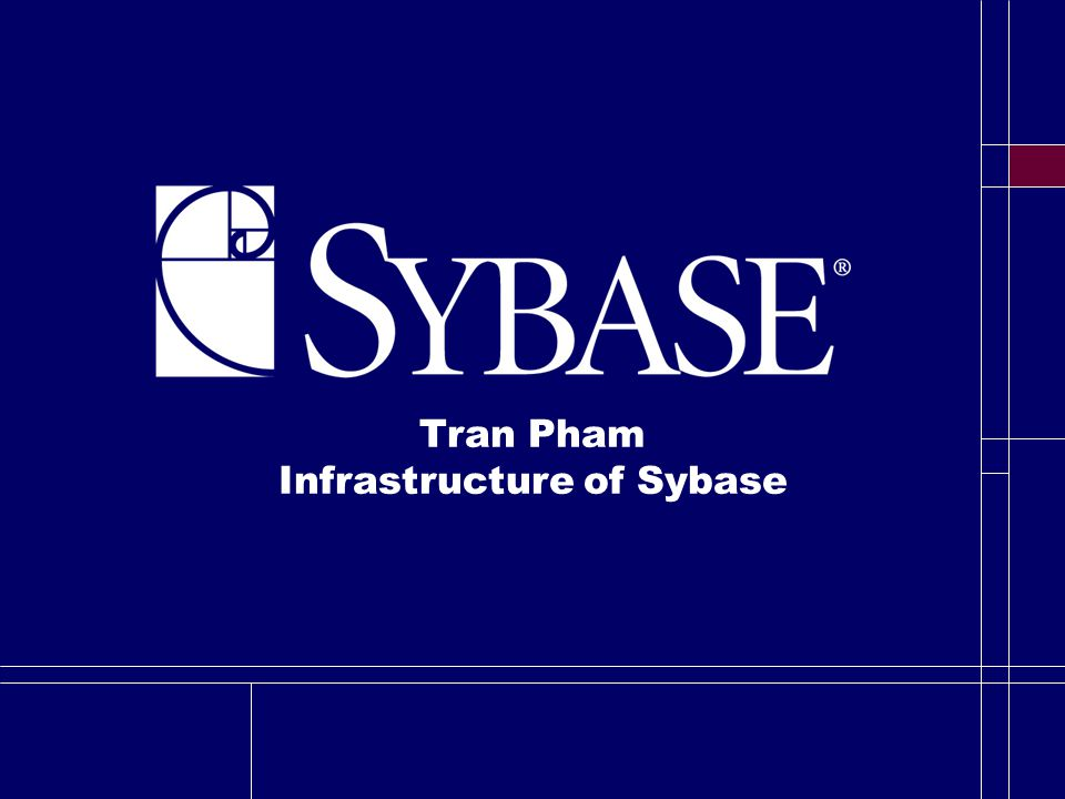 Tran Pham Infrastructure of Sybase