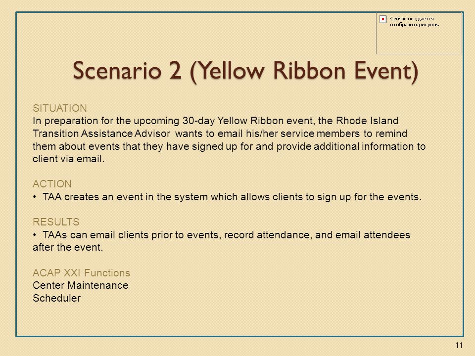 Scenario 2 (Yellow Ribbon Event) SITUATION In preparation for the upcoming 30-day Yellow Ribbon event, the Rhode Island Transition Assistance Advisor wants to email his/her service members to remind them about events that they have signed up for and provide additional information to client via email.