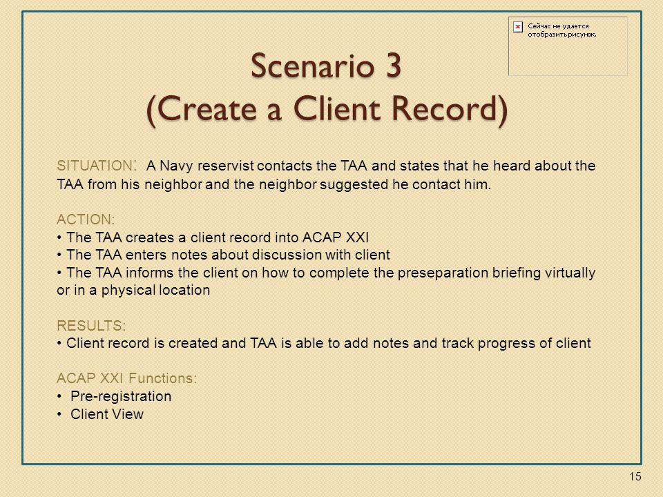 Scenario 3 (Create a Client Record) SITUATION : A Navy reservist contacts the TAA and states that he heard about the TAA from his neighbor and the nei