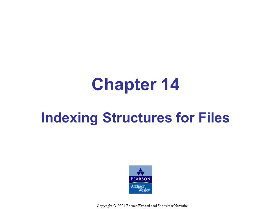 Elmasri/Navathe, Fundamentals of Database Systems, Fourth Edition Chapter 14-3 Chapter Outline Types of Single-level Ordered Indexes –Primary Indexes –Clustering Indexes –Secondary Indexes Multilevel Indexes Dynamic Multilevel Indexes Using B-Trees and B+-Trees Indexes on Multiple Keys