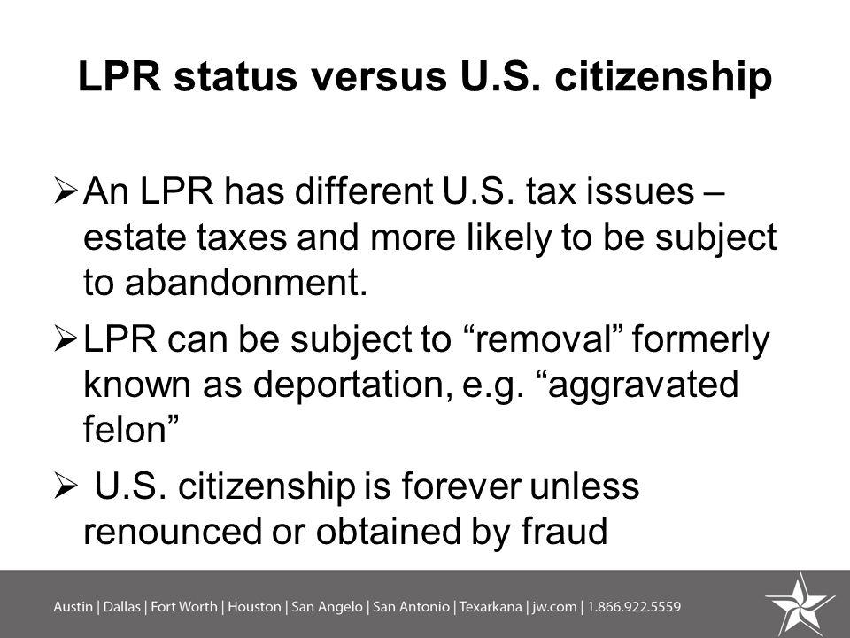 LPR status versus U.S. citizenship  An LPR has different U.S.