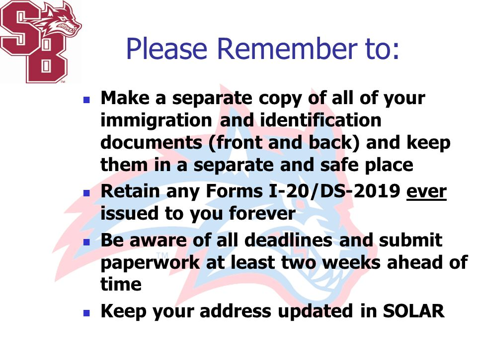 Please Remember to: Make a separate copy of all of your immigration and identification documents (front and back) and keep them in a separate and safe