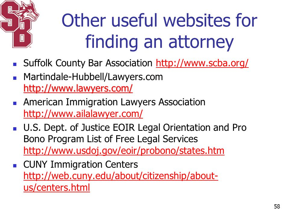 Other useful websites for finding an attorney Suffolk County Bar Association http://www.scba.org/http://www.scba.org/ http://www.lawyers.com/ http://w