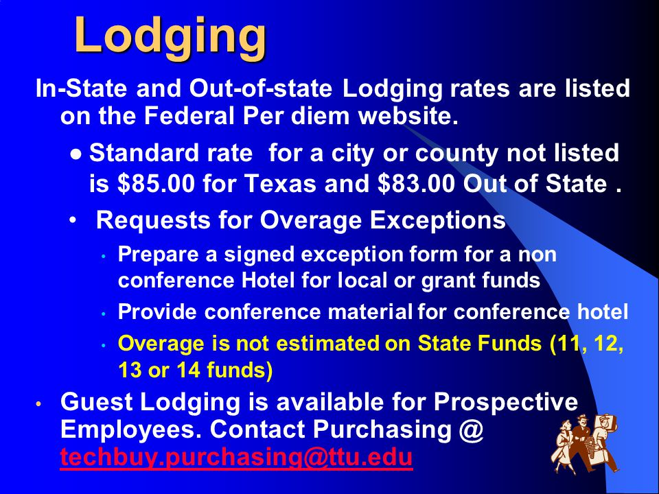 Lodging In-State and Out-of-state Lodging rates are listed on the Federal Per diem website. ●Standard rate for a city or county not listed is $85.00 f